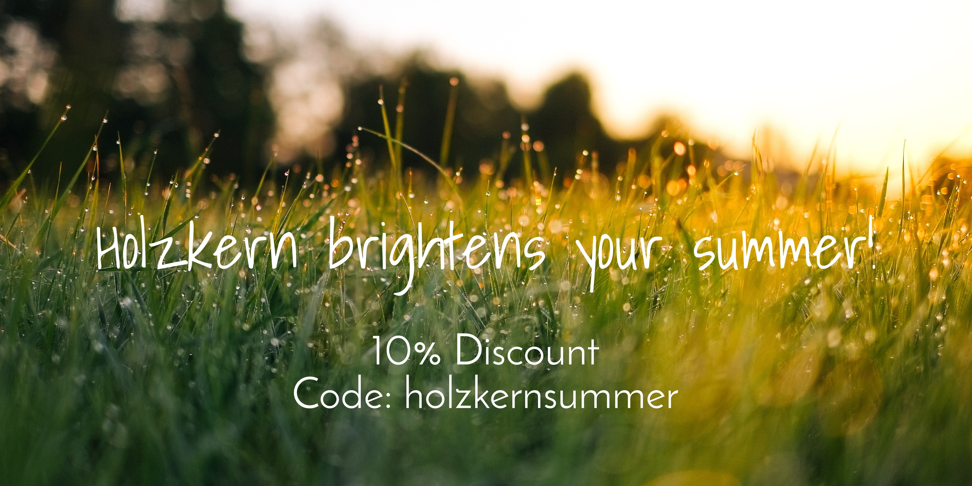 Holzkern Summer - 10% discount for you!